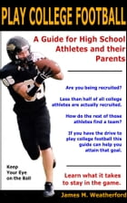 Play College Football: A Guide for High School Athletes and their Parents by James Weatherford