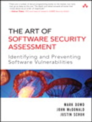 The Art of Software Security Assessment Identifying and Preventing Software Vulnerabilities