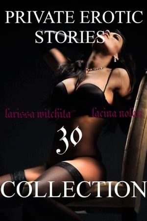 PRIVATE EROTIC STORIES 30 collection by Larissa Witchita