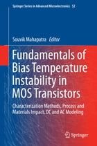 Fundamentals of Bias Temperature Instability in MOS Transistors: Characterization Methods, Process and Materials Impact, DC and AC Modeling by Souvik Mahapatra