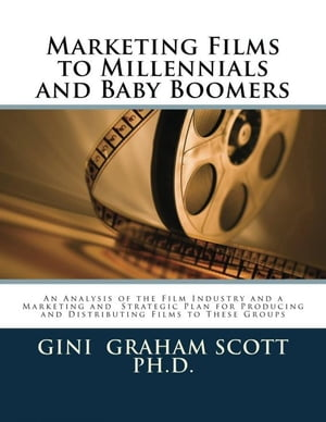 Marketing Films to Millennials and Baby Boomers by Gini Graham Scott