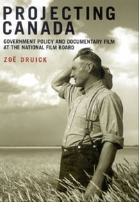 Projecting Canada: Government Policy and Documentary Film at the National Film Board