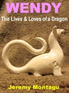 Wendy: The Lives & Loves of a Dragon by Jeremy Montagu