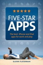 Five-Star Apps: The best iPhone and iPad apps for work and play by Glenn Fleishman