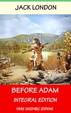 Before Adam (Annotated), With detailed Biography: Integral Edition by Jack London