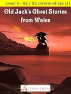 Old Jack's Ghost Stories from Wales by I Talk You Talk Press