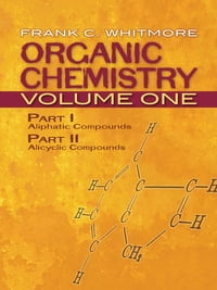 Organic Chemistry, Volume One: Part I: Aliphatic Compounds Part II: Alicyclic Compounds