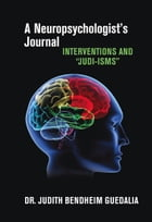 """Neuropsychologist's Journal: Interventions and """"Judi-isms"""" by Judith Bendheim Guedalia"""