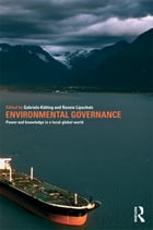 Environmental Governance: Power and Knowledge in a Local-Global World