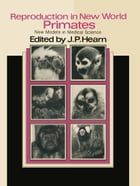 Reproduction in New World Primates: New Models in Medical Science by J.P. Hearn