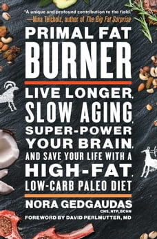 Primal Fat Burner: Live Longer, Slow Aging, Super-Power Your Brain, and Save Your Life with a High…