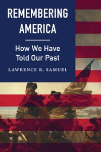 Remembering America: How We Have Told Our Past