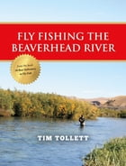 Fly Fishing the Beaverhead River by Tim Tollett