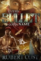 Every Bullet Gotta Name by Robert Cost