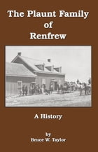 The Plaunt Family of Renfrew: A History by Bruce W. Taylor