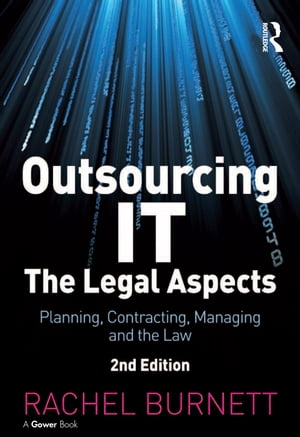 Outsourcing IT - The Legal Aspects Planning,  Contracting,  Managing and the Law