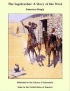 The Sagebrusher: A Story of the West by Emerson Hough