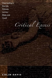 Critical Excess: Overreading in Derrida, Deleuze, Levinas, Žižek and Cavell