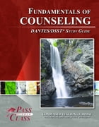 DSST Fundamentals of Counseling DANTES Test Study Guide by Pass Your Class Study Guides