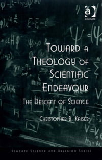 Toward a Theology of Scientific Endeavour: The Descent of Science