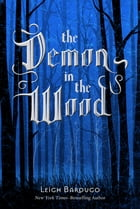 The Demon in the Wood: A Darkling Prequel Story by Leigh Bardugo