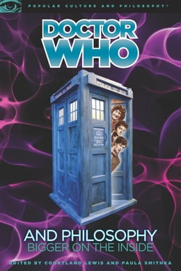 Book Doctor Who and Philosophy: Bigger on the Inside by Courtland Lewis