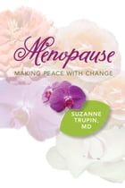 Menopause: Making Peace With Change: Menopausal Sexuality by Suzanne Trupin, M.D.