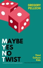 MYNT: Maybe Yes No Twist by Gregory Pellechi