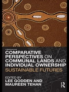 Comparative Perspectives on Communal Lands and Individual Ownership: Sustainable Futures by Lee Godden