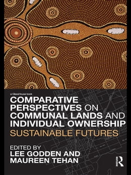 Book Comparative Perspectives on Communal Lands and Individual Ownership: Sustainable Futures by Lee Godden