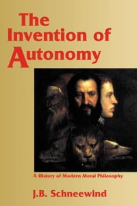 The Invention of Autonomy: A History of Modern Moral Philosophy