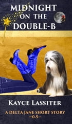 Midnight On The Double-B: Delta Jane Series, #0.5 by Kayce Lassiter