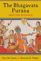 The Bhagavata Purana: Sacred Text and Living Tradition by Ravi M. Gupta