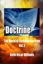 The World of Christian Doctrine, Vol. 3 by Keith Oscar Williams