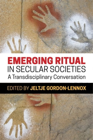 Emerging Ritual in Secular Societies A Transdisciplinary Conversation