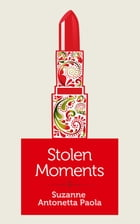 Stolen Moments by Suzanne Antonetta Paola