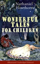 Nathaniel Hawthorne's Wonderful Tales for Children (Illustrated Unabridged Edition): Captivating…