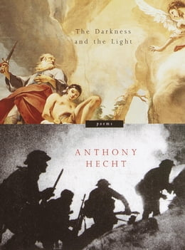 Book The Darkness and the Light: Poems by Anthony Hecht
