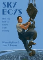 Sky Boys: How They Built the Empire State Building by Deborah Hopkinson
