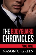 The Bodyguard Chronicles Volume One by Mason G. Green