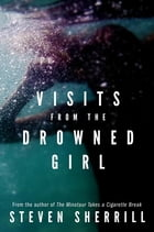 Visits From the Drowned Girl by Steven Sherrill