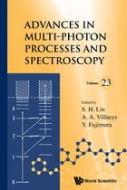 Advances in Multi-Photon Processes and Spectroscopy: (Volume 23) by S H Lin