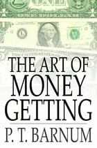 The Art of Money Getting: Golden Rules for Making Money by P. T. Barnum
