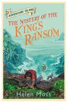 Adventure Island 11: The Mystery of the King's Ransom by Helen Moss