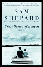 Great Dream of Heaven: Stories by Sam Shepard