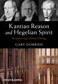 Kantian Reason and Hegelian Spirit: The Idealistic Logic of Modern Theology