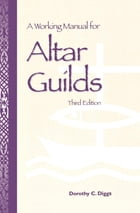 A Working Manual for Altar Guilds: Third Edition by Dorothy C. Diggs