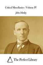 Critical Miscellanies - Volume IV by John Morley