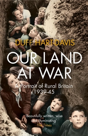 Our Land at War: A Portrait of Rural Britain 1939?45