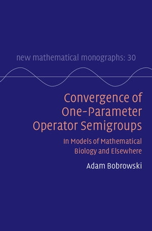 Convergence of One-Parameter Operator Semigroups In Models of Mathematical Biology and Elsewhere